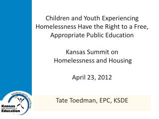 Children and Youth Experiencing Homelessness Have the Right to a Free, Appropriate Public Education  Kansas Summit on  H
