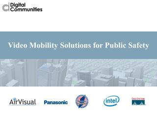 Video Mobility Solutions for Public Safety