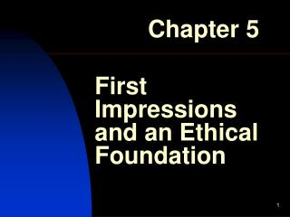 First Impressions and an Ethical Foundation