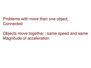 Problems with more than one object, Connected  Objects move together : same speed and same Magnitude of acceleration