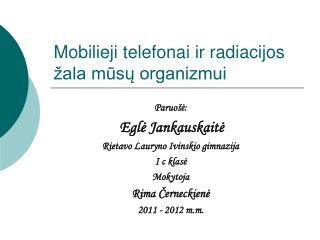 Mobilieji telefonai ir radiacijos  ala musu organizmui