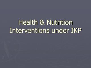 Health  Nutrition Interventions under IKP