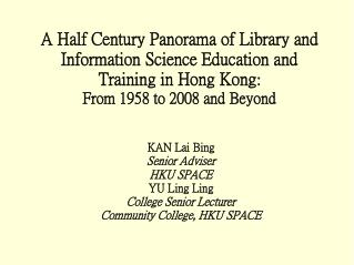 A Half Century Panorama of Library and Information Science Education and Training in Hong Kong: From 1958 to 2008 and Be