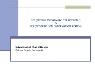 SIT SISTEMI INFORMATIVI TERRITORIALI  O  GIS GEOGRAPHICAL INFORMATION SYSTEM