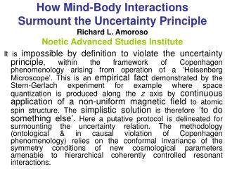 How Mind-Body Interactions  Surmount the Uncertainty Principle Richard L. Amoroso Noetic Advanced Studies Institute