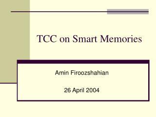 TCC on Smart Memories