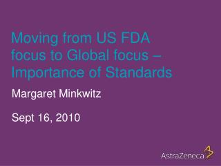 Moving from US FDA focus to Global focus   Importance of Standards