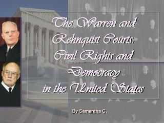 The Warren and Rehnquist Courts: Civil Rights and Democracy  in the United States
