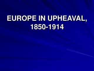 EUROPE IN UPHEAVAL, 1850-1914