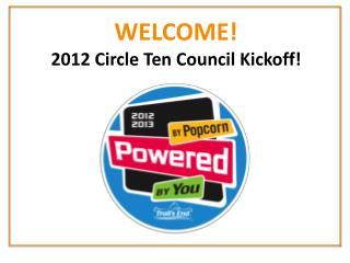 WELCOME 2012 Circle Ten Council Kickoff