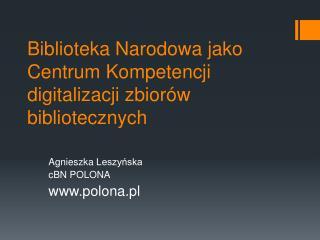 Biblioteka Narodowa jako Centrum Kompetencji digitalizacji zbior w bibliotecznych