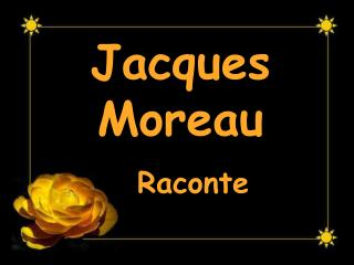 Jacques Moreau   Raconte