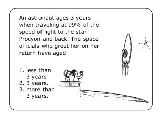 An astronaut ages 3 years when traveling at 99 of the speed of light to the star Procyon and back. The space officials w