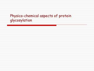Physico-chemical aspects of protein glycosylation
