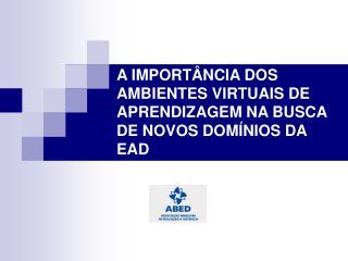 A IMPORT NCIA DOS AMBIENTES VIRTUAIS DE APRENDIZAGEM NA BUSCA DE NOVOS DOM NIOS DA EAD