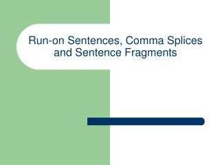 Run-on Sentences, Comma Splices and Sentence Fragments