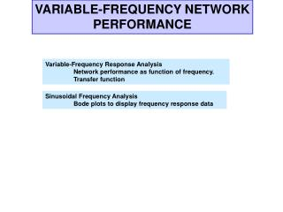 Variable-Frequency Response Analysis  Network performance as function of frequency.  Transfer function