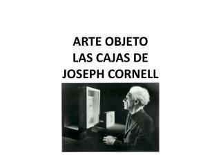 ARTE OBJETO LAS CAJAS DE  JOSEPH CORNELL