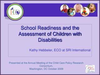 School Readiness and the Assessment of Children with Disabilities  Kathy Hebbeler, ECO at SRI International