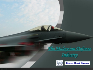 The Malaysian Defense Industry - Market Attractiveness and E