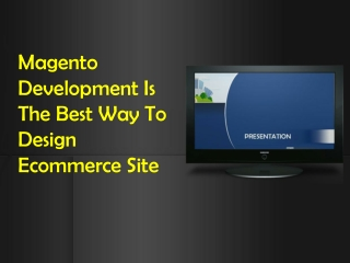 Magento Development Is The Best Way To Design Ecommerce Site