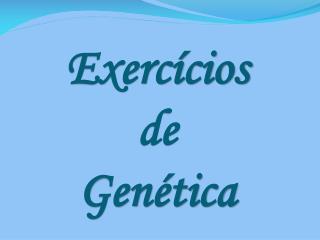Exerc cios  de  Gen tica