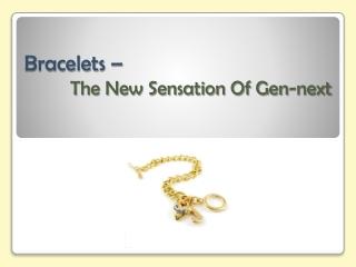 Bracelets – The New Sensation Of Gen-next
