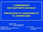 L EMERGENCE    DES RAPPORTS SOCIAUX  PREVENTION ET ASSURABILITE  15 JANVIER 2004