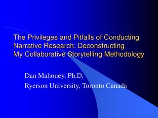 The Privileges and Pitfalls of Conducting Narrative Research: Deconstructing My Collaborative Storytelling Methodology