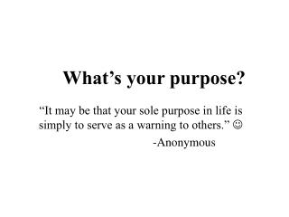 What s your purpose