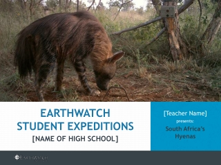 Earthwatch Student Expeditions  [Name of High School]  [Ms.