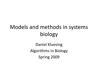 Models and methods in systems biology