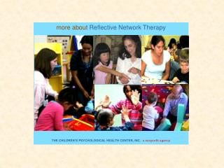 More about Reflective Network Therapy                          THE CHILDREN S PSYCHOLOGICAL HEALTH CENTER, INC.  a nonpr