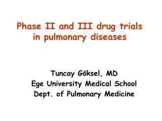 Tuncay G ksel, MD Ege University Medical School Dept. of Pulmonary Medicine