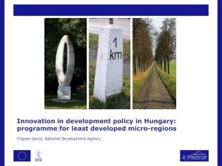 Innovation in development policy in Hungary: programme for least developed micro-regions  Frigyes Janza, National Develo