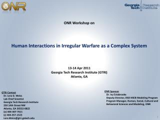 ONR Workshop on     Human Interactions in Irregular Warfare as a Complex System     13-14 Apr 2011 Georgia Tech Research
