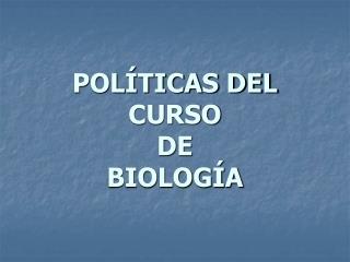 POL TICAS DEL CURSO DE  BIOLOG A