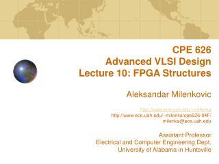 CPE 626  Advanced VLSI Design Lecture 10: FPGA Structures   Aleksandar Milenkovic  ece.uah