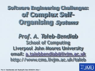 Software Engineering Challenges:  of Complex Self-Organising Systems  Prof. A. Taleb-Bendiab School of Computing Liverpo