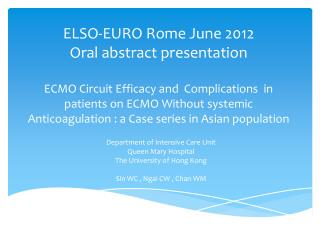 ELSO-EURO Rome June 2012  Oral abstract presentation    ECMO Circuit Efficacy and  Complications  in patients on ECMO Wi