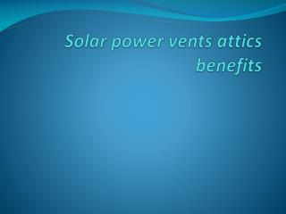 Solar power vents attics benefits