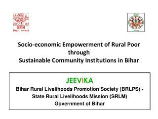 Socio-economic Empowerment of Rural Poor through  Sustainable Community Institutions in Bihar