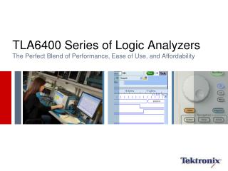 TLA6400 Series of Logic Analyzers The Perfect Blend of Performance, Ease of Use, and Affordability