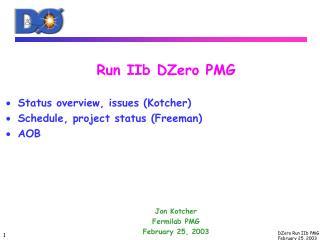 Run IIb DZero PMG   Status overview, issues Kotcher  Schedule, project status Freeman AOB       Jon Kotcher Fermilab PMG