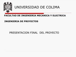 UNIVERSIDAD DE COLIMA                  FACULTAD DE INGENIERIA MECANICA Y ELECTRICA