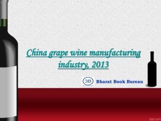 China grape wine manufacturing industry, 2013