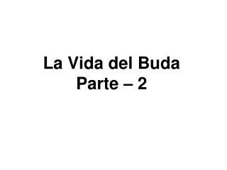 La Vida del Buda Parte   2