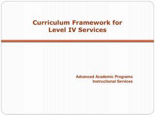 Curriculum Framework for  Level IV Services