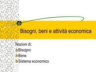 Bisogni, beni e attivit  economica