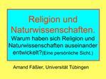 Religion und Naturwissenschaften. Warum haben sich Religion und Naturwissenschaften auseinander entwickeltEine pers nlic